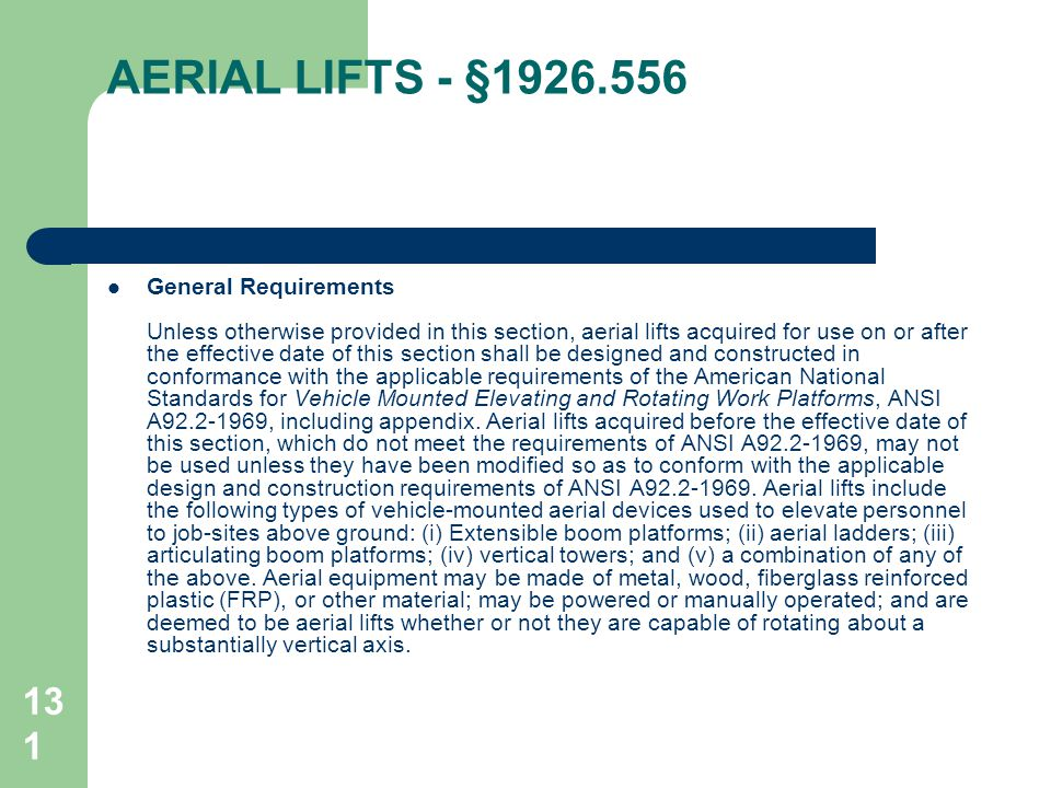 131 AERIAL LIFTS - §1926.556 General Requirements Unless otherwise provided in this section, aerial lifts acquired for use on or after the effective d