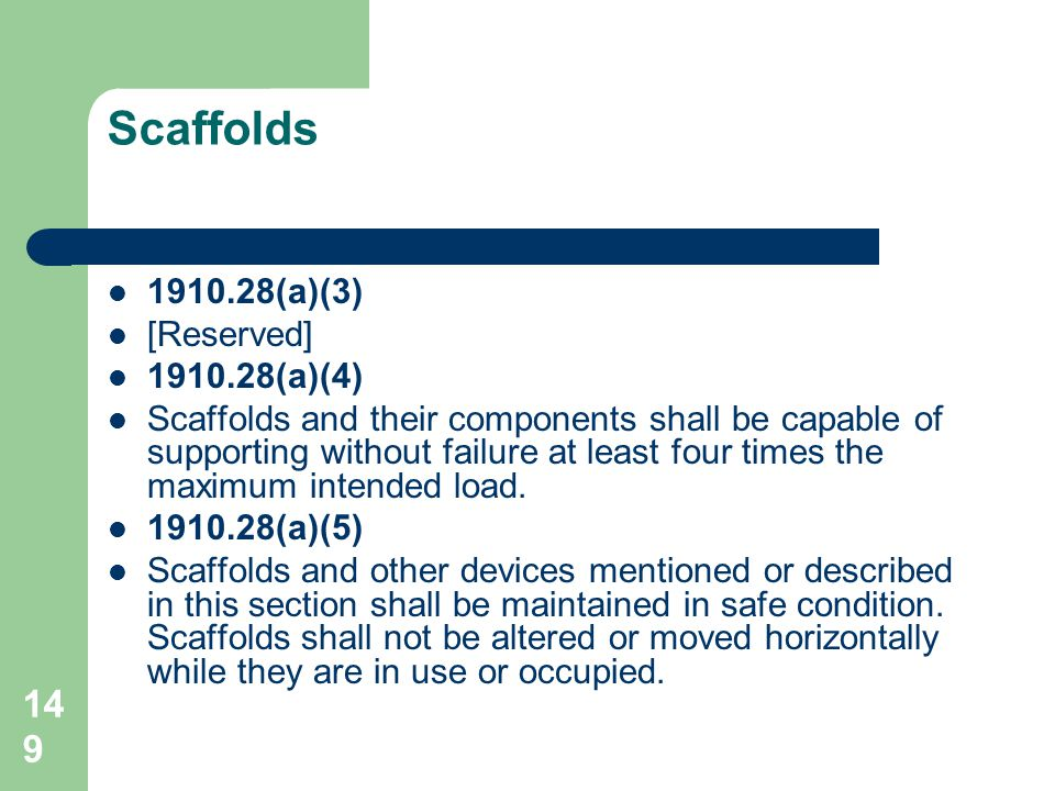 149 1910.28(a)(3) [Reserved] 1910.28(a)(4) Scaffolds and their components shall be capable of supporting without failure at least four times the maxim