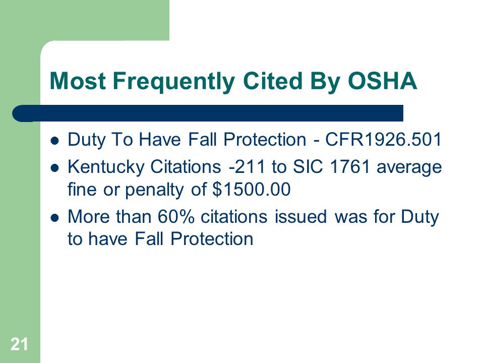 21 Most Frequently Cited By OSHA Duty To Have Fall Protection - CFR1926.501 Kentucky Citations -211 to SIC 1761 average fine or penalty of $1500.00 Mo