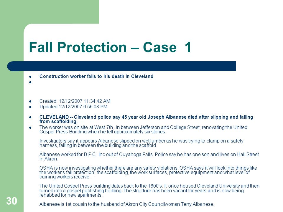 30 Fall Protection – Case 1 Construction worker falls to his death in Cleveland Created: 12/12/2007 11:34:42 AM Updated:12/12/2007 6:56:08 PM CLEVELAN