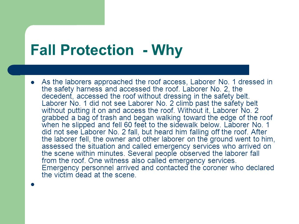 Fall Protection - Why As the laborers approached the roof access, Laborer No. 1 dressed in the safety harness and accessed the roof. Laborer No. 2, th