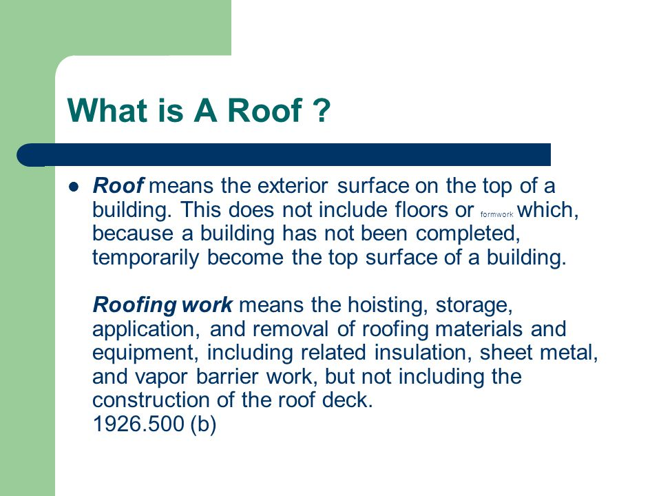 What is A Roof ? Roof means the exterior surface on the top of a building. This does not include floors or formwork which, because a building has not