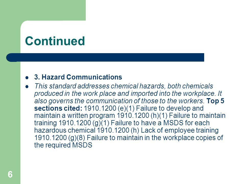6 Continued 3. Hazard Communications This standard addresses chemical hazards, both chemicals produced in the work place and imported into the workpla