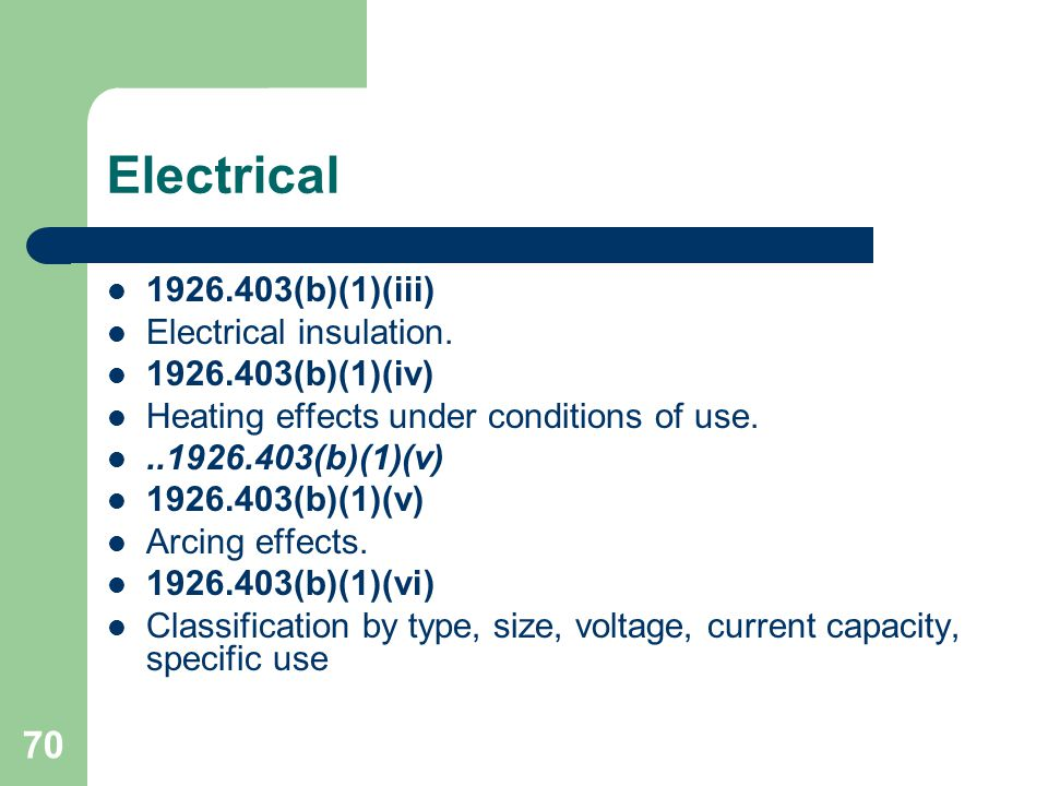 70 Electrical 1926.403(b)(1)(iii) Electrical insulation. 1926.403(b)(1)(iv) Heating effects under conditions of use...1926.403(b)(1)(v) 1926.403(b)(1)