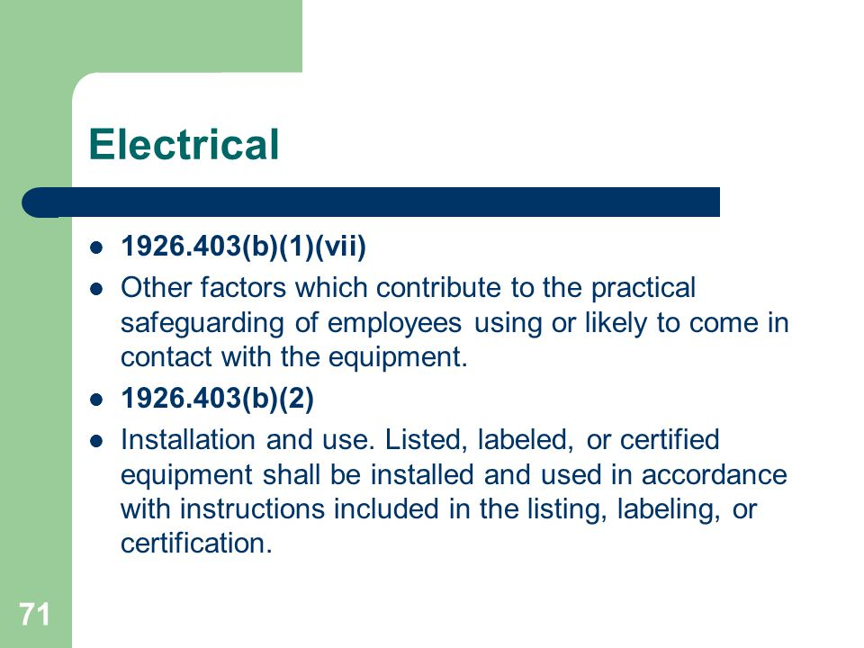 71 Electrical 1926.403(b)(1)(vii) Other factors which contribute to the practical safeguarding of employees using or likely to come in contact with th