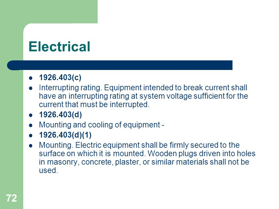 72 Electrical 1926.403(c) Interrupting rating. Equipment intended to break current shall have an interrupting rating at system voltage sufficient for