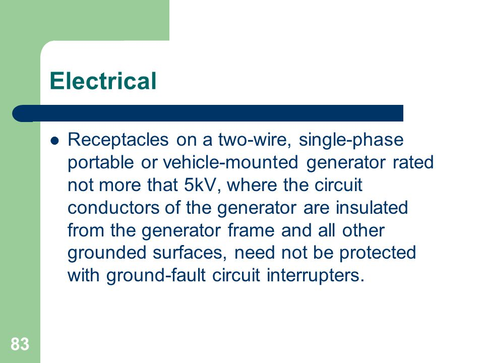 83 Electrical Receptacles on a two-wire, single-phase portable or vehicle-mounted generator rated not more that 5kV, where the circuit conductors of t