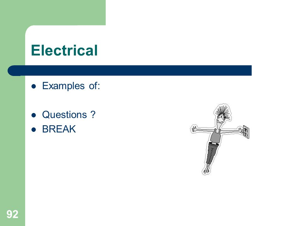 92 Electrical Examples of: Questions ? BREAK