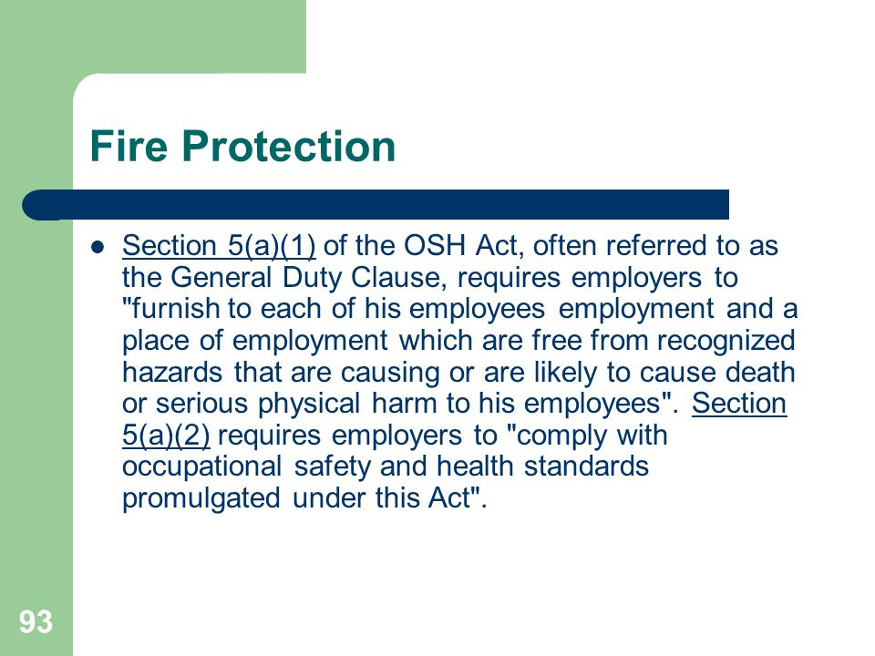 93 Fire Protection Section 5(a)(1) of the OSH Act, often referred to as the General Duty Clause, requires employers to