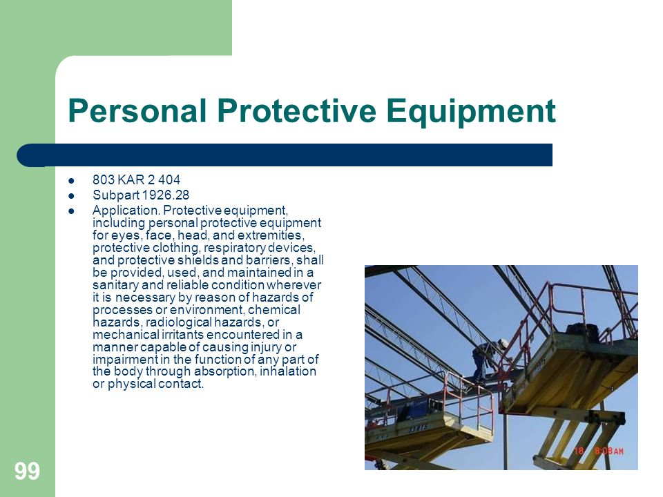 99 Personal Protective Equipment 803 KAR 2 404 Subpart 1926.28 Application. Protective equipment, including personal protective equipment for eyes, fa