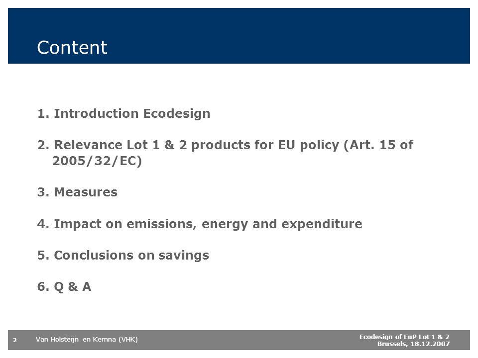 Van Holsteijn en Kemna (VHK) 2 Ecodesign of EuP Lot 1 & 2 Brussels, 18.12.2007 Content 1.