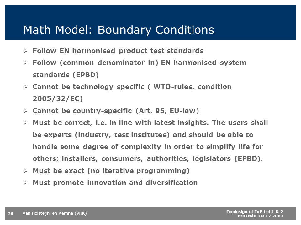 Van Holsteijn en Kemna (VHK) 26 Ecodesign of EuP Lot 1 & 2 Brussels, 18.12.2007 Math Model: Boundary Conditions Follow EN harmonised product test stan