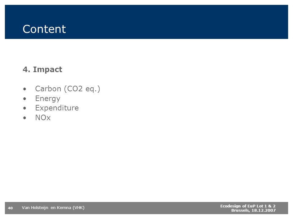 Van Holsteijn en Kemna (VHK) 40 Ecodesign of EuP Lot 1 & 2 Brussels, 18.12.2007 Content 4. Impact Carbon (CO2 eq.) Energy Expenditure NOx
