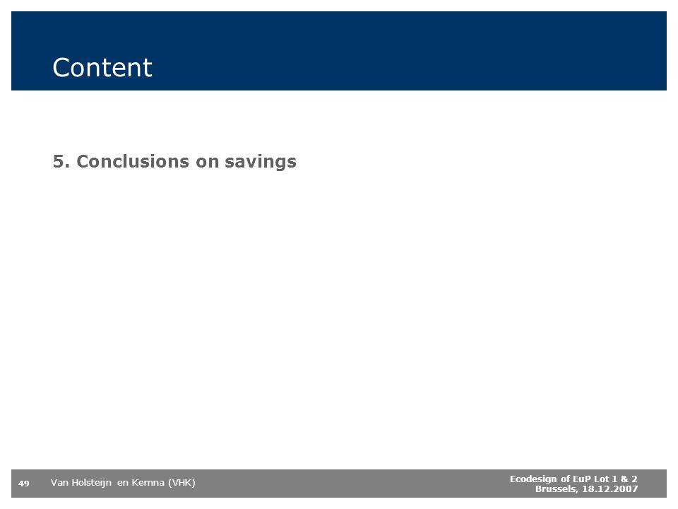 Van Holsteijn en Kemna (VHK) 49 Ecodesign of EuP Lot 1 & 2 Brussels, 18.12.2007 Content 5. Conclusions on savings