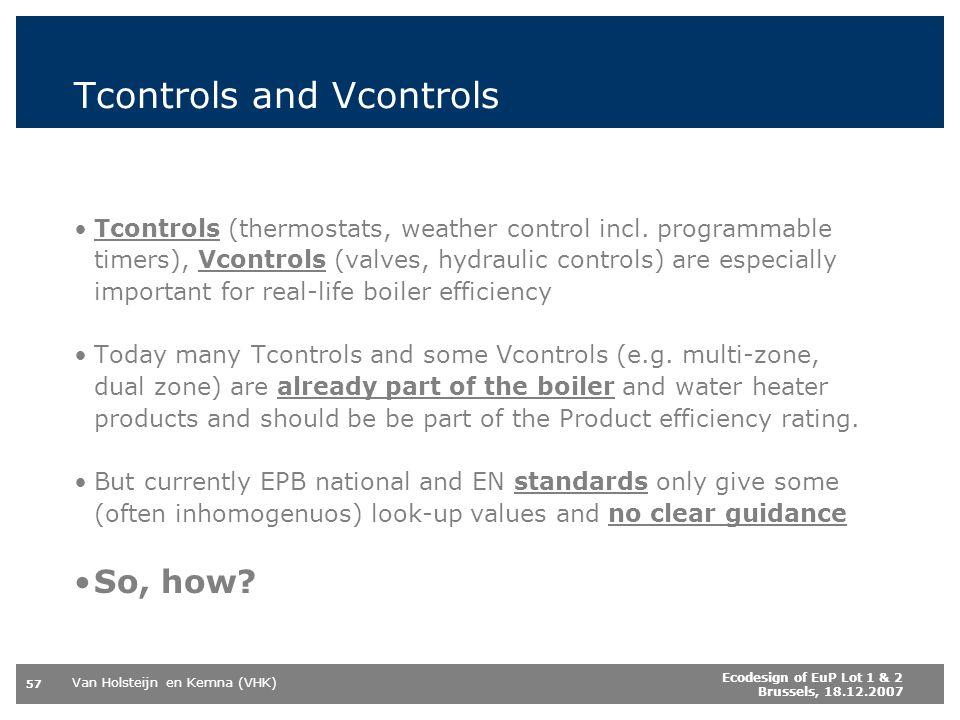 Van Holsteijn en Kemna (VHK) 57 Ecodesign of EuP Lot 1 & 2 Brussels, 18.12.2007 Tcontrols and Vcontrols Tcontrols (thermostats, weather control incl.