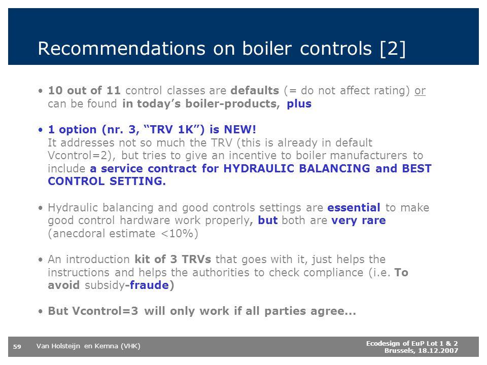 Van Holsteijn en Kemna (VHK) 59 Ecodesign of EuP Lot 1 & 2 Brussels, 18.12.2007 Recommendations on boiler controls [2] 10 out of 11 control classes ar