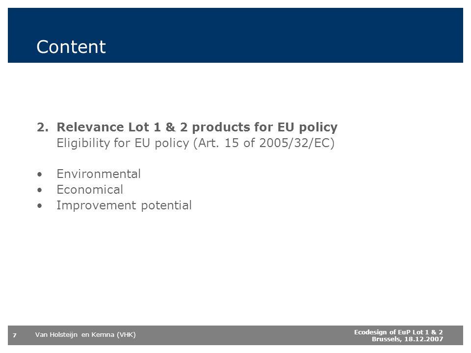Van Holsteijn en Kemna (VHK) 7 Ecodesign of EuP Lot 1 & 2 Brussels, 18.12.2007 Content 2.