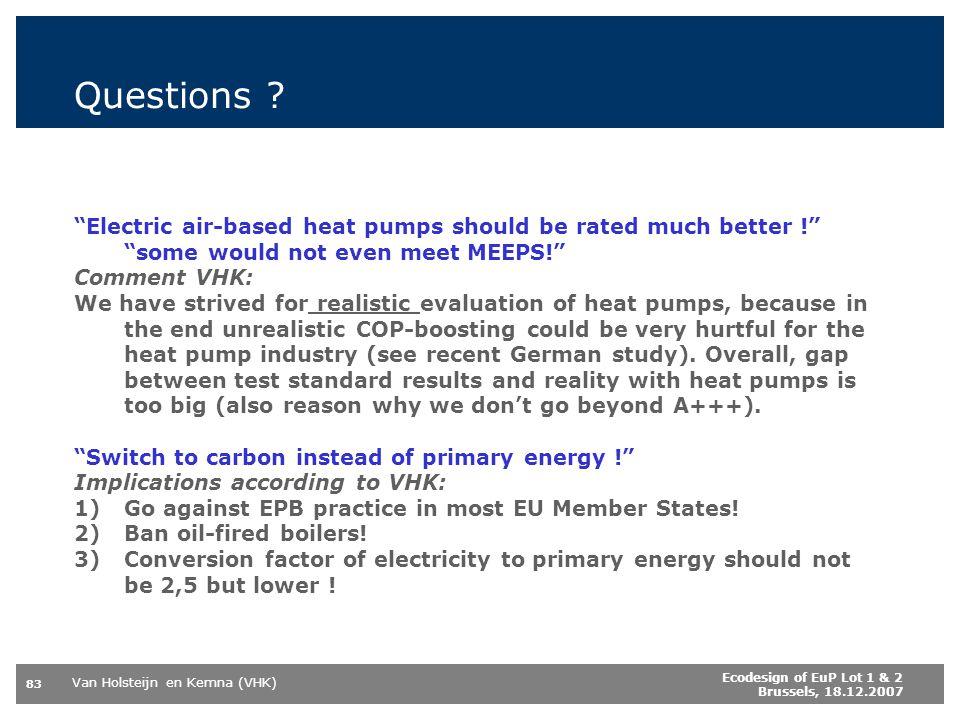 Van Holsteijn en Kemna (VHK) 83 Ecodesign of EuP Lot 1 & 2 Brussels, 18.12.2007 Questions .
