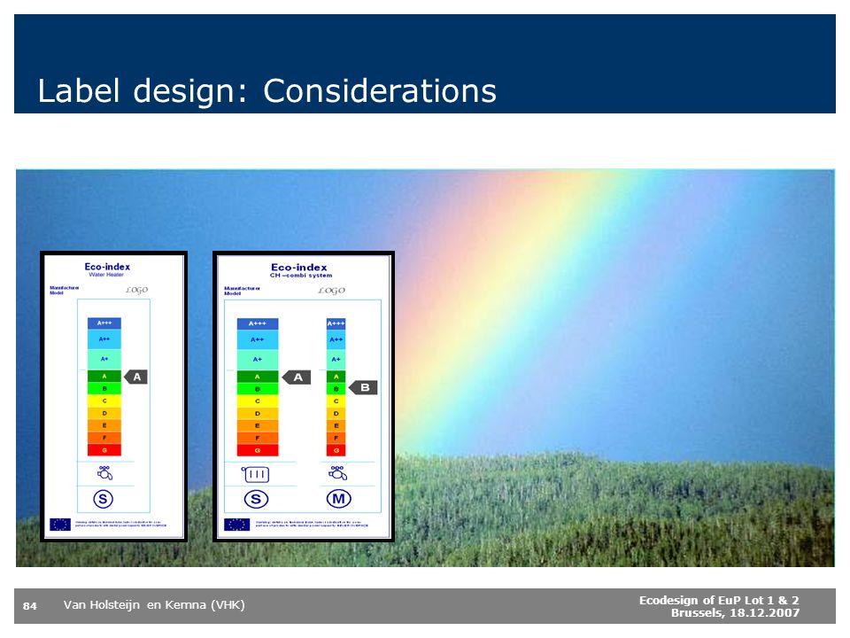 Van Holsteijn en Kemna (VHK) 84 Ecodesign of EuP Lot 1 & 2 Brussels, 18.12.2007 Label design: Considerations