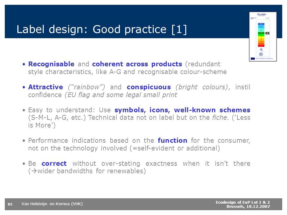 Van Holsteijn en Kemna (VHK) 85 Ecodesign of EuP Lot 1 & 2 Brussels, 18.12.2007 Label design: Good practice [1] Recognisable and coherent across produ