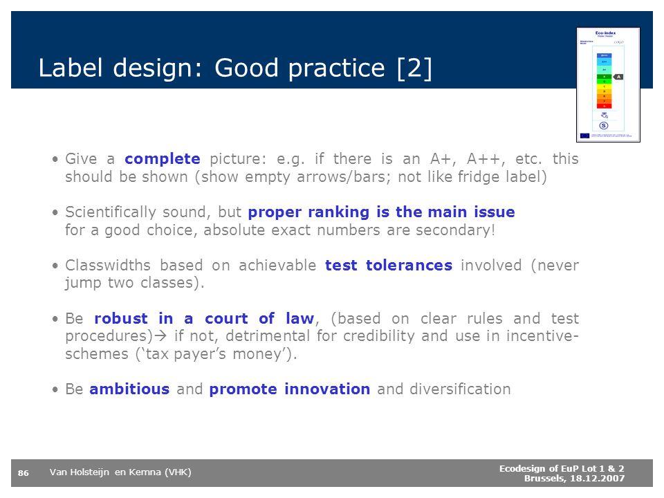 Van Holsteijn en Kemna (VHK) 86 Ecodesign of EuP Lot 1 & 2 Brussels, 18.12.2007 Label design: Good practice [2] Give a complete picture: e.g.