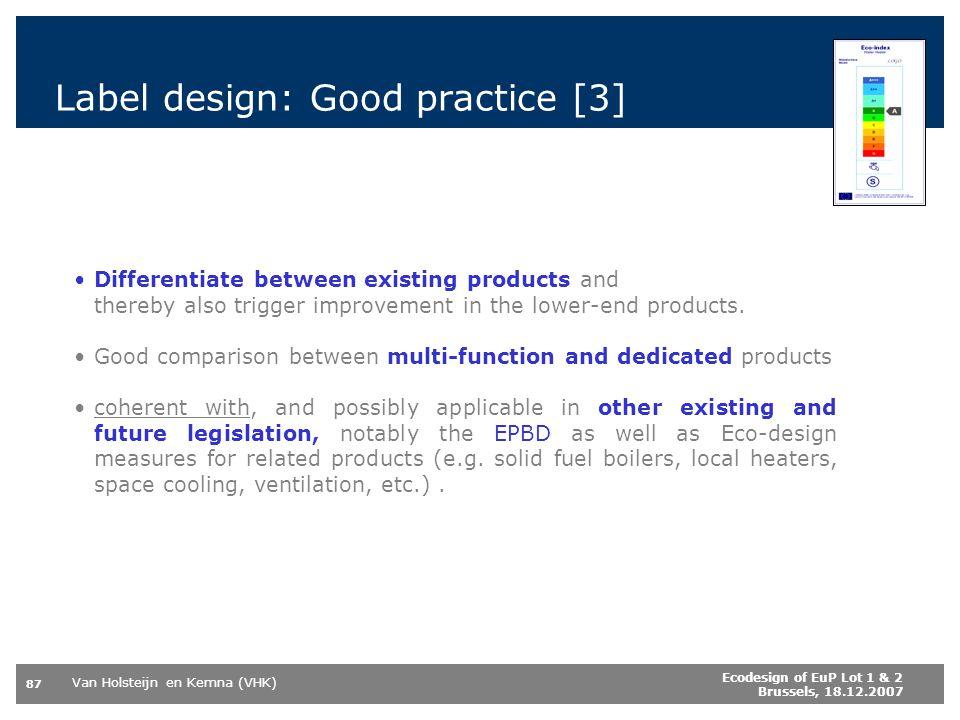Van Holsteijn en Kemna (VHK) 87 Ecodesign of EuP Lot 1 & 2 Brussels, 18.12.2007 Label design: Good practice [3] Differentiate between existing product