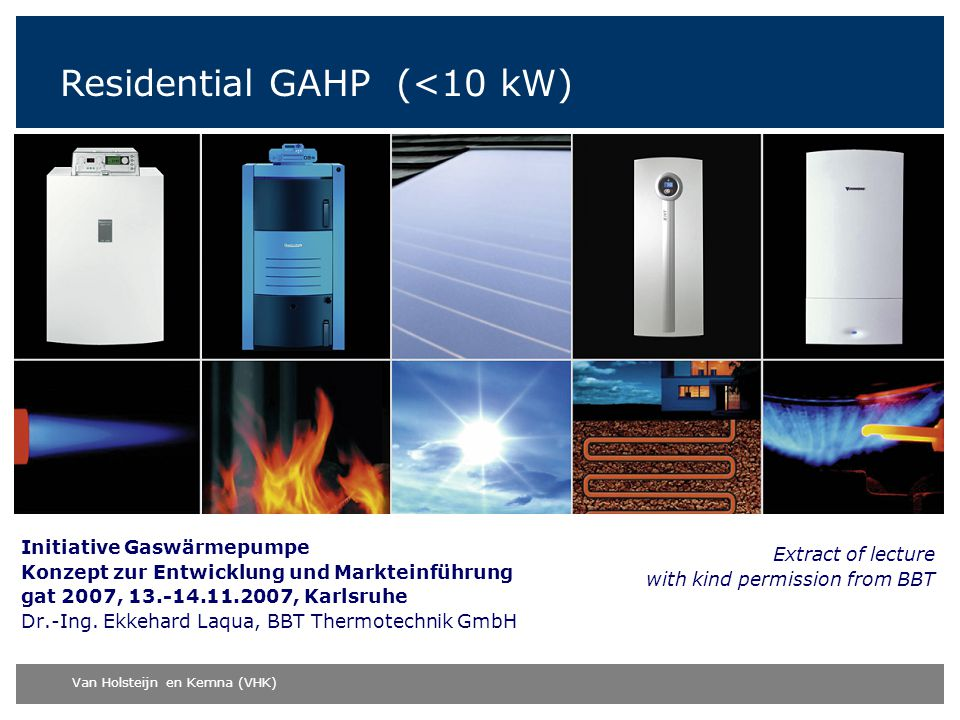 Van Holsteijn en Kemna (VHK) Initiative Gaswärmepumpe Konzept zur Entwicklung und Markteinführung gat 2007, 13.-14.11.2007, Karlsruhe Dr.-Ing. Ekkehar