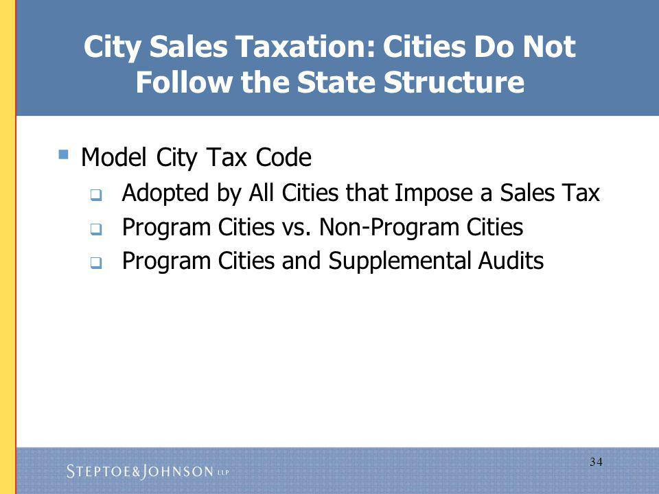 34 City Sales Taxation: Cities Do Not Follow the State Structure Model City Tax Code Adopted by All Cities that Impose a Sales Tax Program Cities vs.
