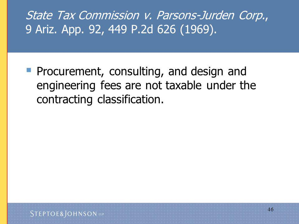 46 State Tax Commission v. Parsons-Jurden Corp., 9 Ariz.