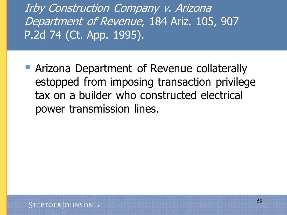 59 Irby Construction Company v. Arizona Department of Revenue, 184 Ariz.