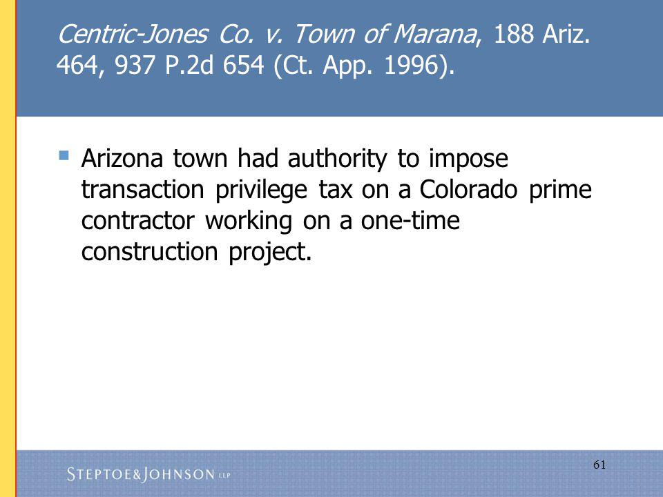 61 Centric-Jones Co. v. Town of Marana, 188 Ariz.