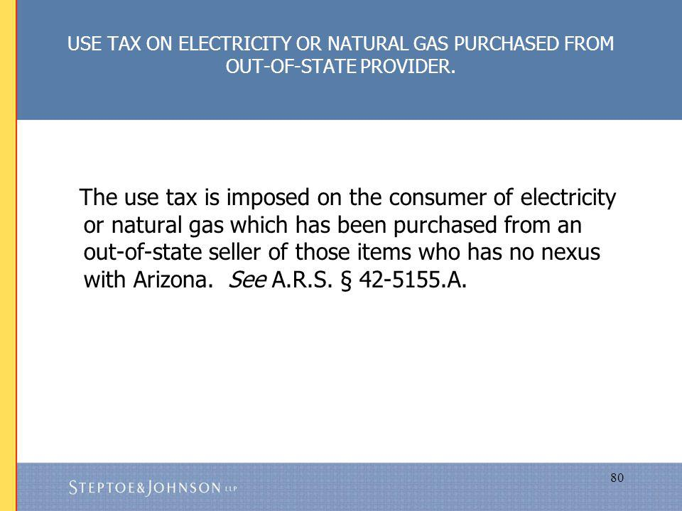 80 USE TAX ON ELECTRICITY OR NATURAL GAS PURCHASED FROM OUT-OF-STATE PROVIDER.