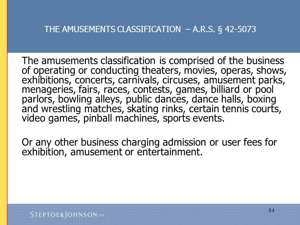 84 THE AMUSEMENTS CLASSIFICATION – A.R.S.