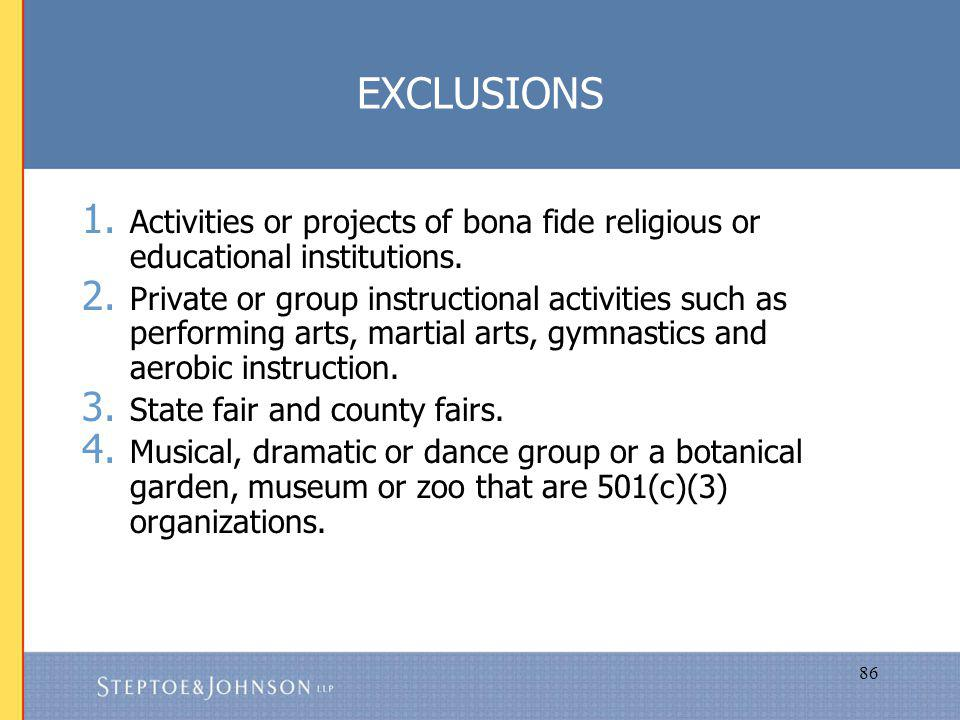 86 EXCLUSIONS 1. Activities or projects of bona fide religious or educational institutions.