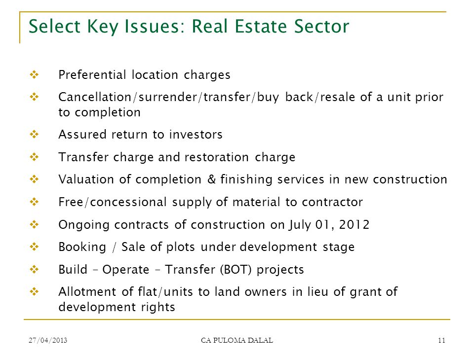 27/04/2013 CA PULOMA DALAL 11 Select Key Issues: Real Estate Sector Preferential location charges Cancellation/surrender/transfer/buy back/resale of a