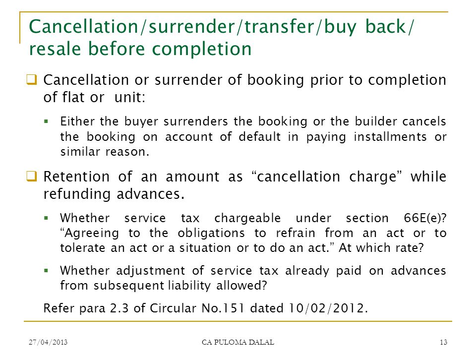 27/04/2013 CA PULOMA DALAL 13 Cancellation/surrender/transfer/buy back/ resale before completion Cancellation or surrender of booking prior to complet