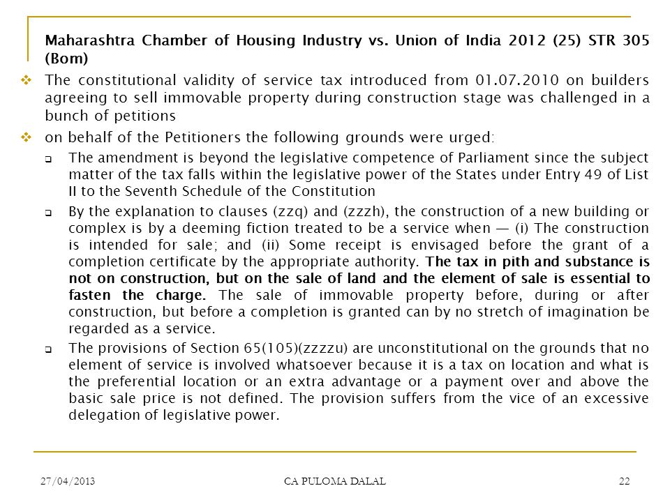 27/04/2013 CA PULOMA DALAL 22 Maharashtra Chamber of Housing Industry vs. Union of India 2012 (25) STR 305 (Bom) The constitutional validity of servic