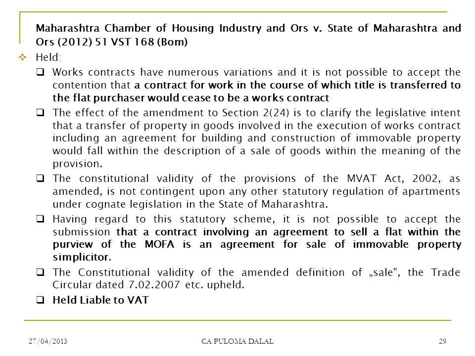 27/04/2013 CA PULOMA DALAL 29 Maharashtra Chamber of Housing Industry and Ors v. State of Maharashtra and Ors (2012) 51 VST 168 (Bom) Held: Works cont