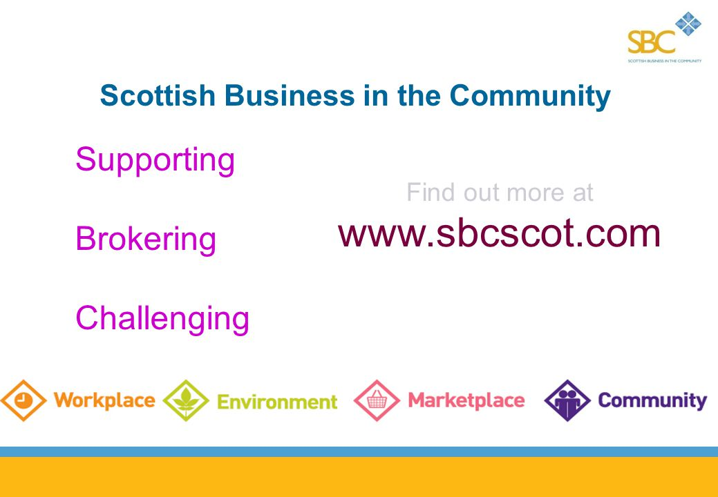 Scottish Business in the Community Supporting Brokering Challenging Find out more at www.sbcscot.com