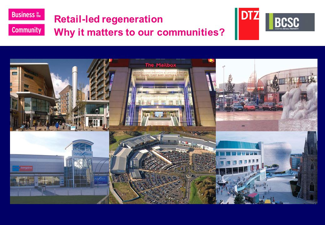 Retail-led regeneration Why it matters to our communities