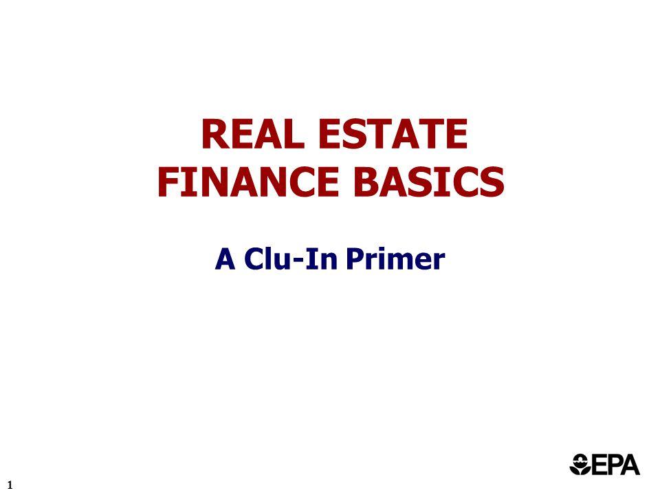1 REAL ESTATE FINANCE BASICS A Clu-In Primer