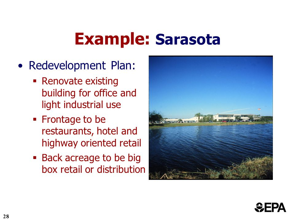 28 Redevelopment Plan: Renovate existing building for office and light industrial use Frontage to be restaurants, hotel and highway oriented retail Back acreage to be big box retail or distribution Example: Sarasota