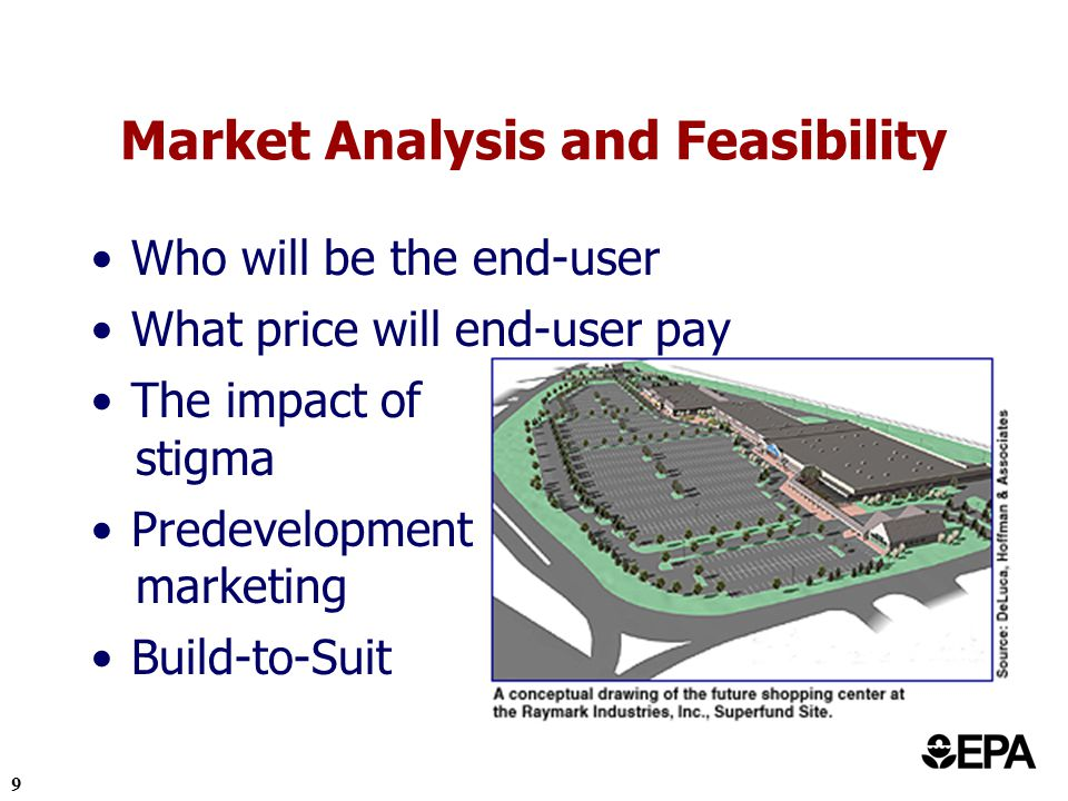 9 Market Analysis and Feasibility Who will be the end-user What price will end-user pay The impact of stigma Predevelopment marketing Build-to-Suit