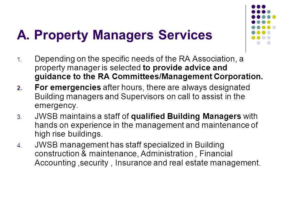 A. Property Managers Services 1. Depending on the specific needs of the RA Association, a property manager is selected to provide advice and guidance