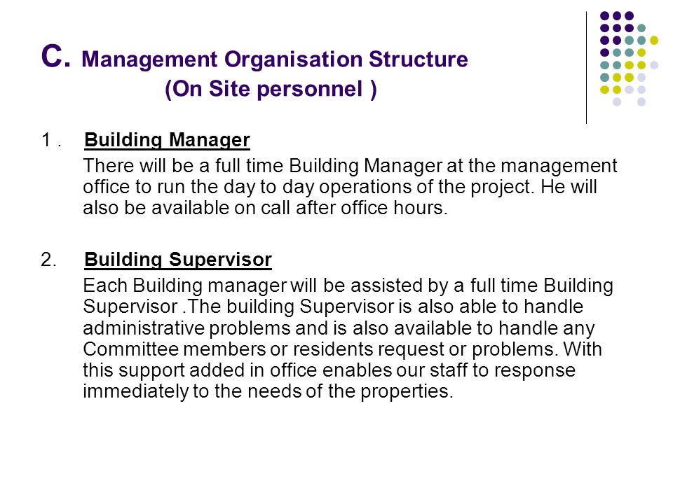 C. Management Organisation Structure (On Site personnel ) 1. Building Manager There will be a full time Building Manager at the management office to r