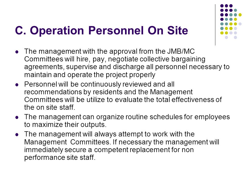 C. Operation Personnel On Site The management with the approval from the JMB/MC Committees will hire, pay, negotiate collective bargaining agreements,