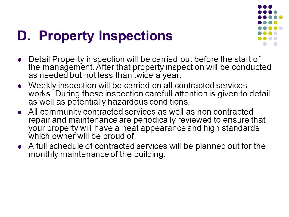 D. Property Inspections Detail Property inspection will be carried out before the start of the management. After that property inspection will be cond