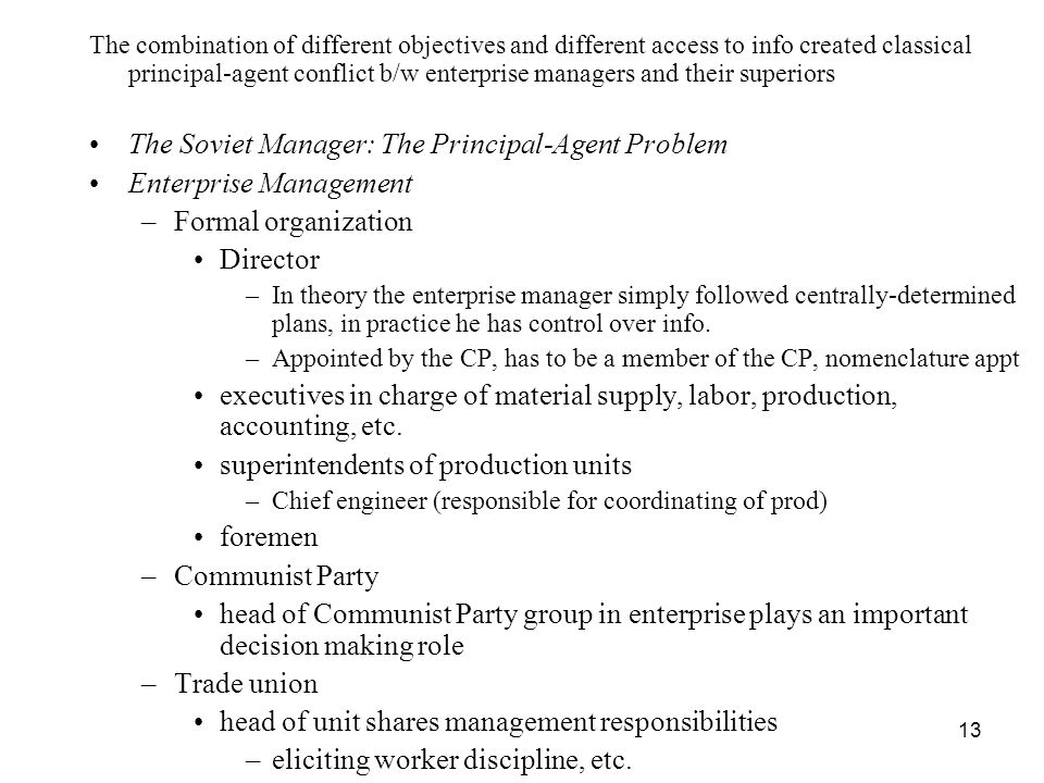 13 The combination of different objectives and different access to info created classical principal-agent conflict b/w enterprise managers and their s
