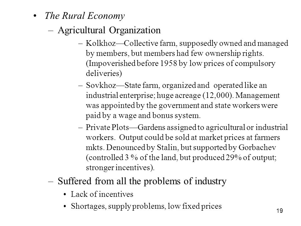 19 The Rural Economy –Agricultural Organization –KolkhozCollective farm, supposedly owned and managed by members, but members had few ownership rights