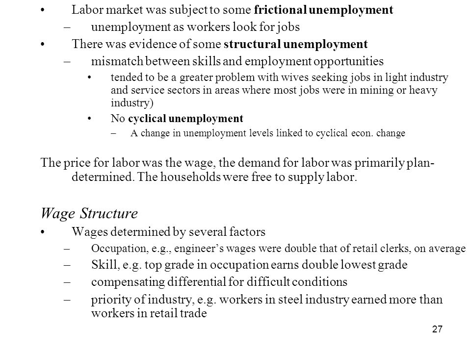 27 Labor market was subject to some frictional unemployment –unemployment as workers look for jobs There was evidence of some structural unemployment